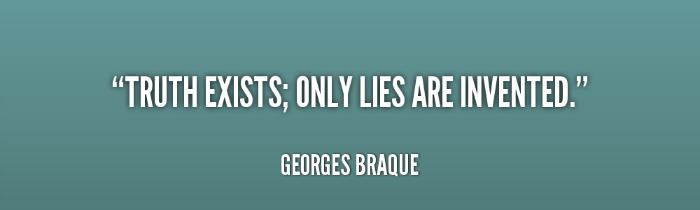 324758564-quote-Georges-Braque-truth-exists-only-lies-are-invented-118486